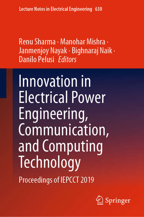 Innovation in Electrical Power Engineering, Communication, and Computing Technology: Proceedings of IEPCCT 2019 (Lecture Notes in Electrical Engineering #630)