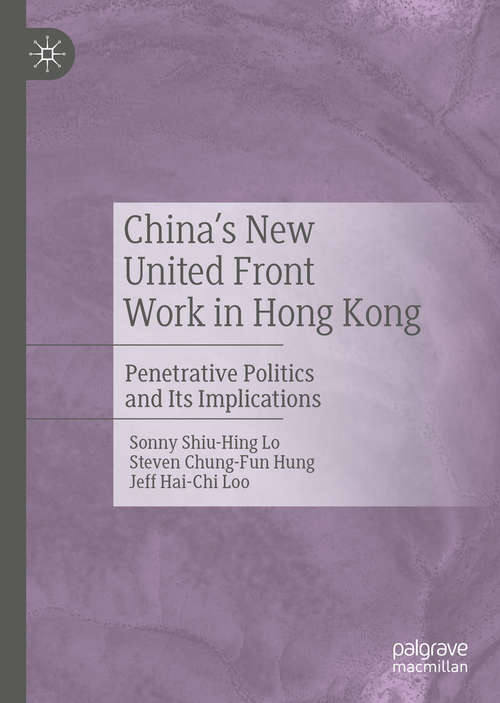 China's New United Front Work in Hong Kong: Penetrative Politics and Its Implications