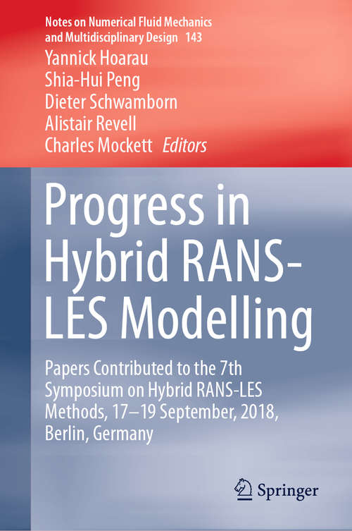 Progress in Hybrid RANS-LES Modelling: Papers Contributed to the 7th Symposium on Hybrid RANS-LES Methods, 17–19 September, 2018, Berlin, Germany (Notes on Numerical Fluid Mechanics and Multidisciplinary Design #143)