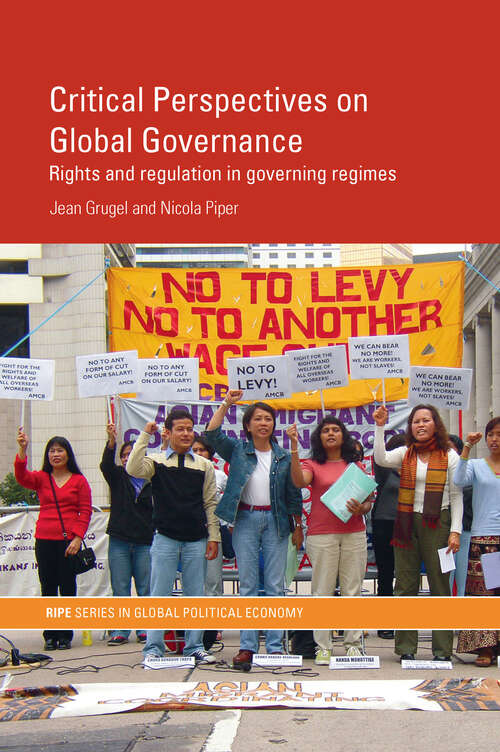 Critical Perspectives on Global Governance: Rights and Regulation in Governing Regimes (RIPE Series in Global Political Economy)