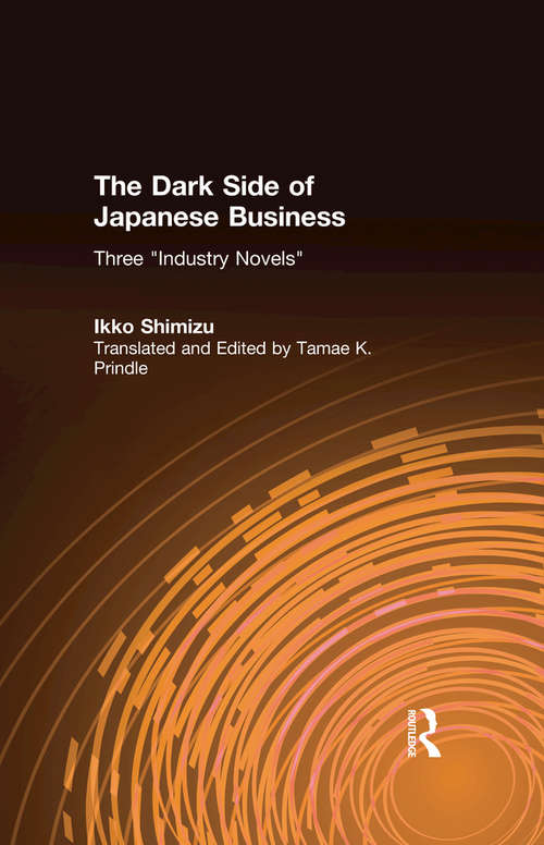 The Dark Side of Japanese Business: Three Industry Novels
