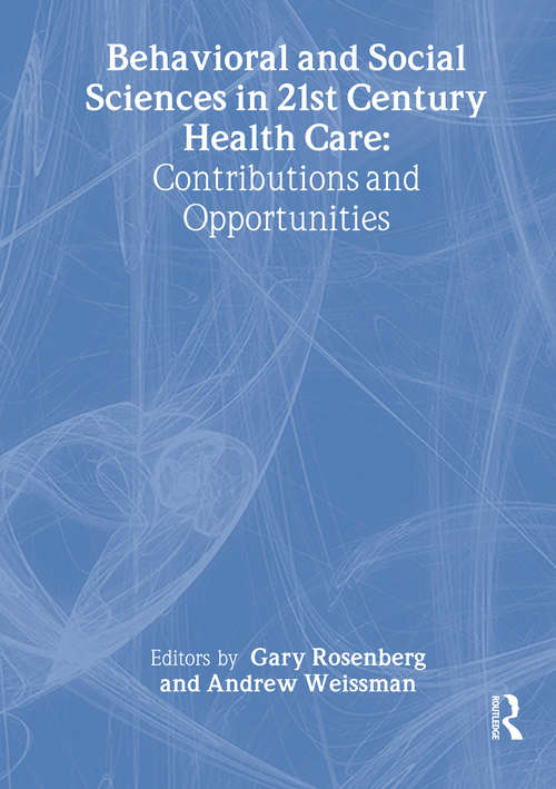 Behavioral and Social Sciences in 21st Century Health Care: Contributions and Opportunities