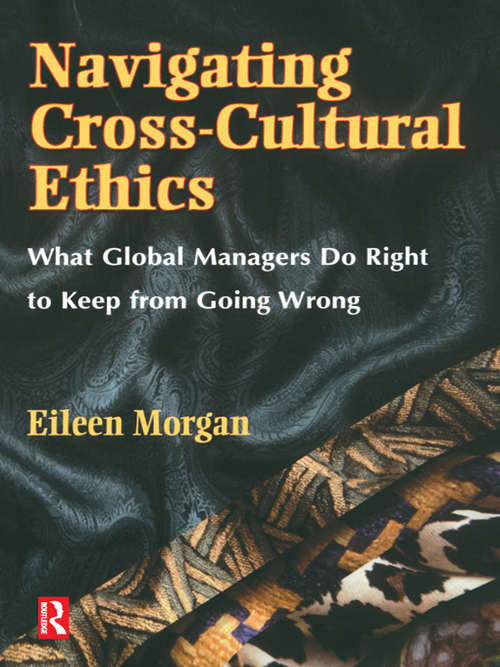 Navigating Cross-Cultural Ethics: What Global Managers Do Right To Keep From Going Wrong