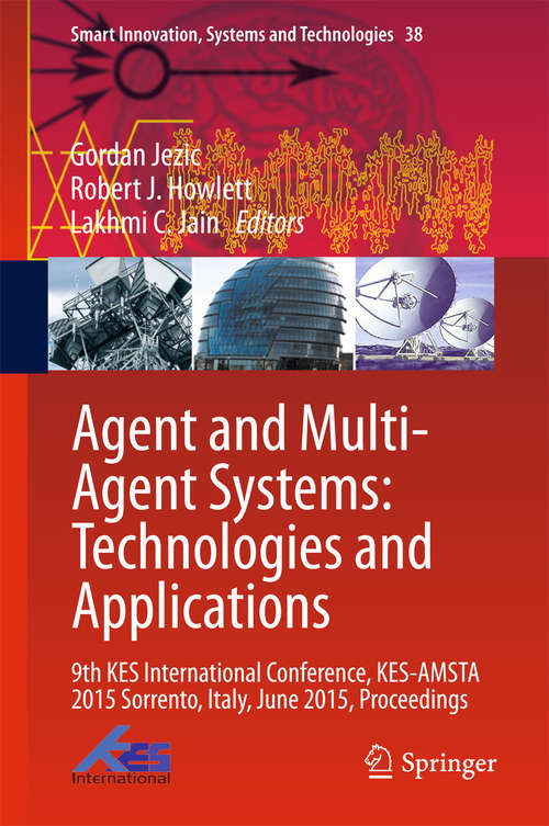Agent and Multi-Agent Systems: 9th KES International Conference, KES-AMSTA 2015 Sorrento, Italy, June 2015, Proceedings (Smart Innovation, Systems and Technologies #38)