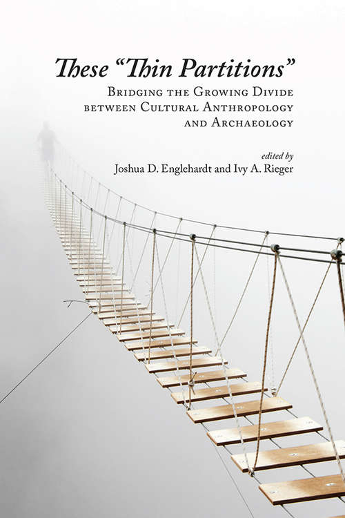 """These """"Thin Partitions"""": Bridging the Growing Divide between Cultural Anthropology and Archaeology"""