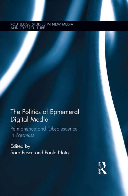 The Politics of Ephemeral Digital Media: Permanence and Obsolescence in Paratexts (Routledge Studies in New Media and Cyberculture)