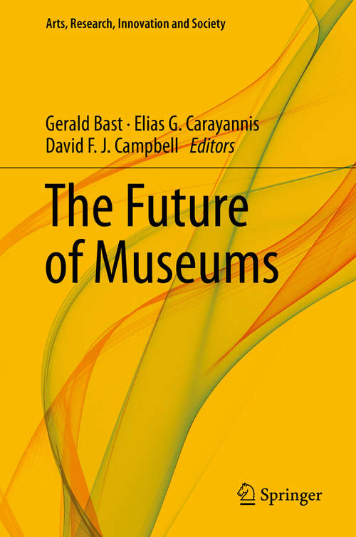 The Future of Museums (Arts, Research, Innovation And Society Ser.)