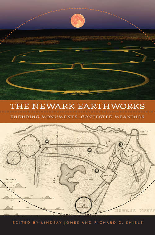 The Newark Earthworks: Enduring Monuments, Contested Meanings (Studies in Religion and Culture)