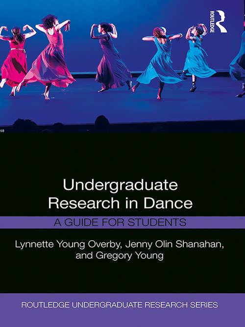 Undergraduate Research in Dance: A Guide for Students (Routledge Undergraduate Research Series)
