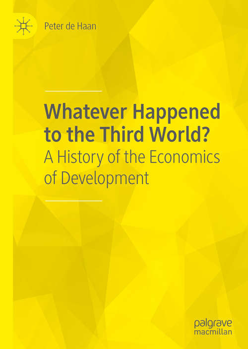 Whatever Happened to the Third World?: A History of the Economics of Development