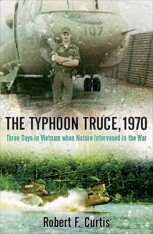 The Typhoon Truce, 1970: Three Days in Vietnam when Nature Intervened in the War