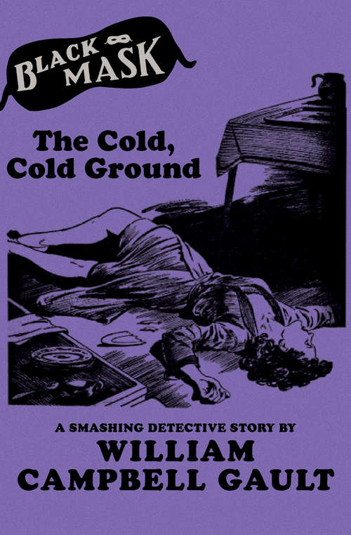 The Cold, Cold Ground: A Smashing Detective Story (Black Mask)