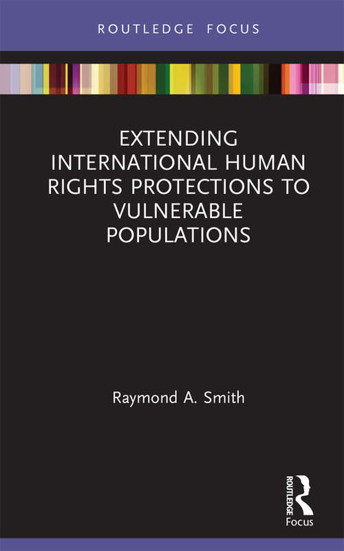 Extending International Human Rights Protections to Vulnerable Populations (Routledge Studies in Human Rights)