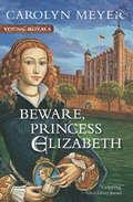 Beware, Princess Elizabeth: A Young Royals Book (Young Royals #Bk. 2)