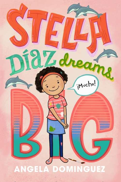 Stella Díaz Dreams Big (Stella Diaz #3)