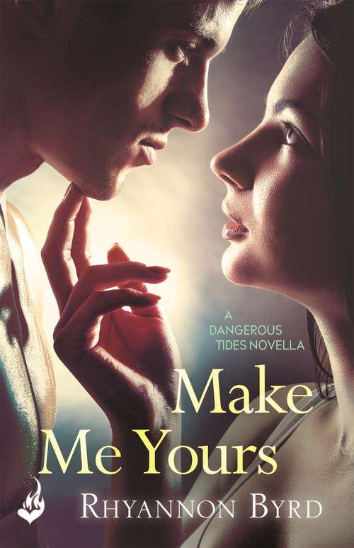 Make Me Yours: A Dangerous Tides Novella 1.5 (Dangerous Tides)