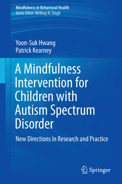 A Mindfulness Intervention for Children with Autism Spectrum Disorders: New Directions in Research and Practice (Mindfulness in Behavioral Health)