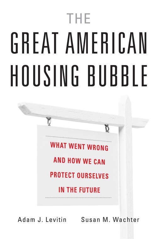 The Great American Housing Bubble: What Went Wrong and How We Can Protect Ourselves in the Future