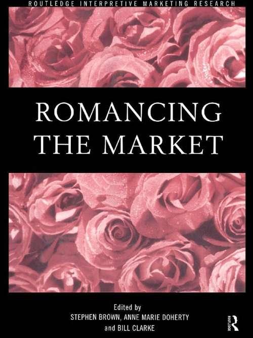 Romancing the Market (Routledge Interpretive Marketing Research)