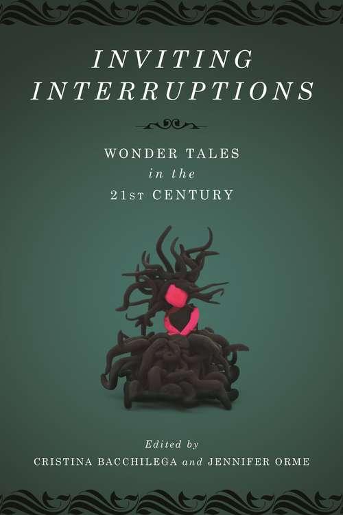 Inviting Interruptions: Wonder Tales in the Twenty-First Century (Series in Fairy-Tale Studies)