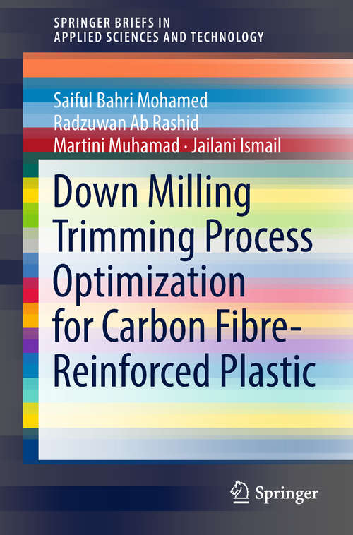 Down Milling Trimming Process Optimization for Carbon Fiber-Reinforced Plastic (SpringerBriefs in Applied Sciences and Technology)