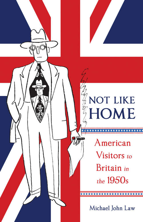 Not Like Home: American Visitors to Britain in the 1950s (McGill-Queen's Transatlantic Studies #1)