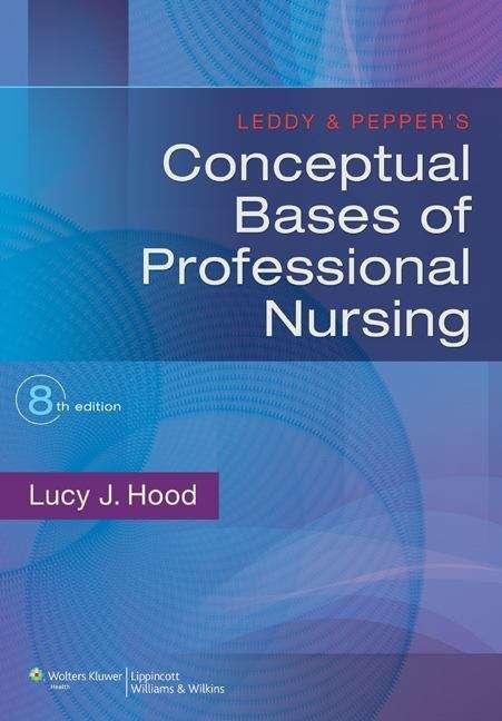 Leddy & Pepper's Conceptual Bases of Professional Nursing, Edition 8