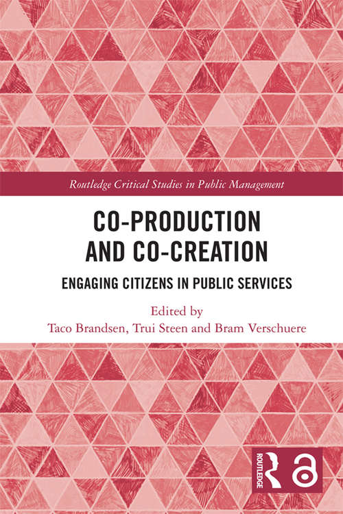 Co-Production and Co-Creation: Engaging Citizens in Public Services (Routledge Critical Studies in Public Management)
