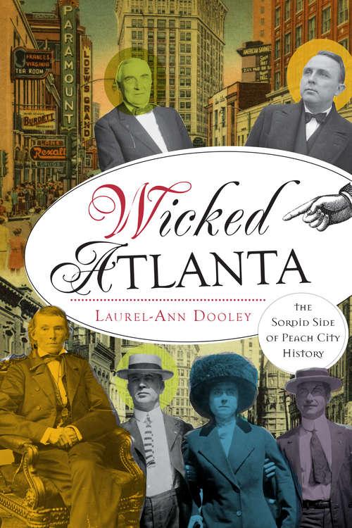 Wicked Atlanta: The Sordid Side of Peach City History (Wicked)