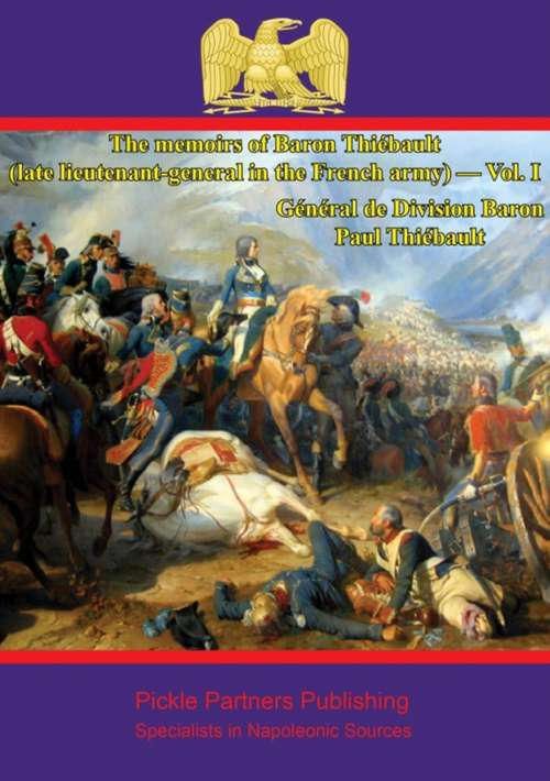 The memoirs of Baron Thiébault (The memoirs of Baron Thiébault (late lieutenant-general in the French army) #1)