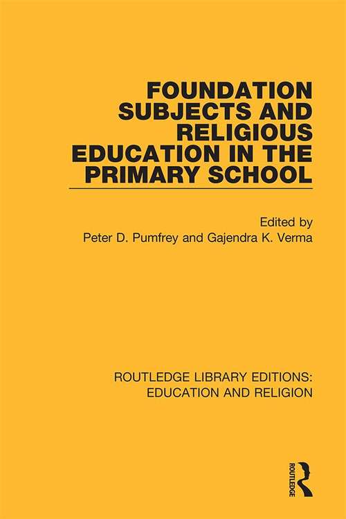 Foundation Subjects and Religious Education in the Primary School (Routledge Library Editions: Education and Religion #9)
