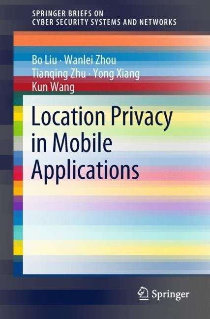 Location Privacy in Mobile Applications (SpringerBriefs on Cyber Security Systems and Networks)
