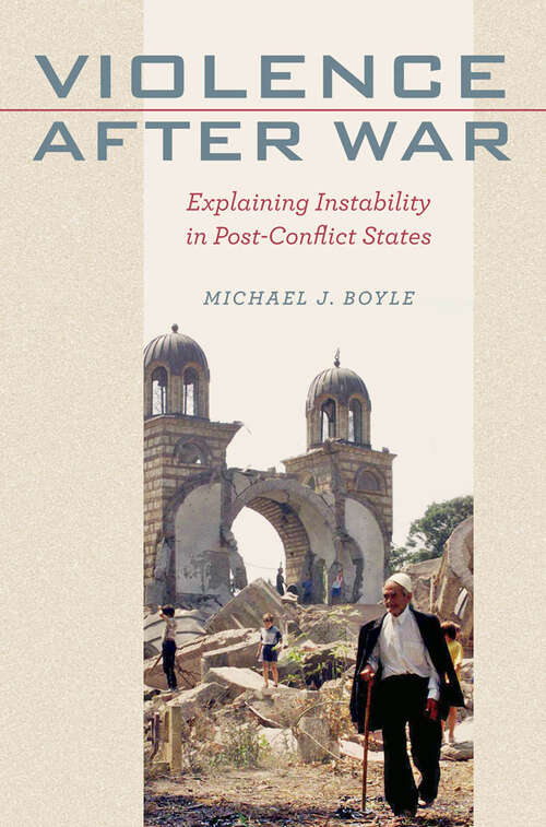 Violence after War: Explaining Instability in Post-Conflict States