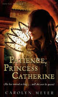 Patience, Princess Catherine: A Young Royals Book (Young Royals #4)