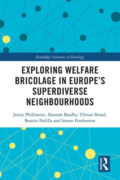 Exploring Welfare Bricolage in Europe's Superdiverse Neighbourhoods (Routledge Advances in Sociology)