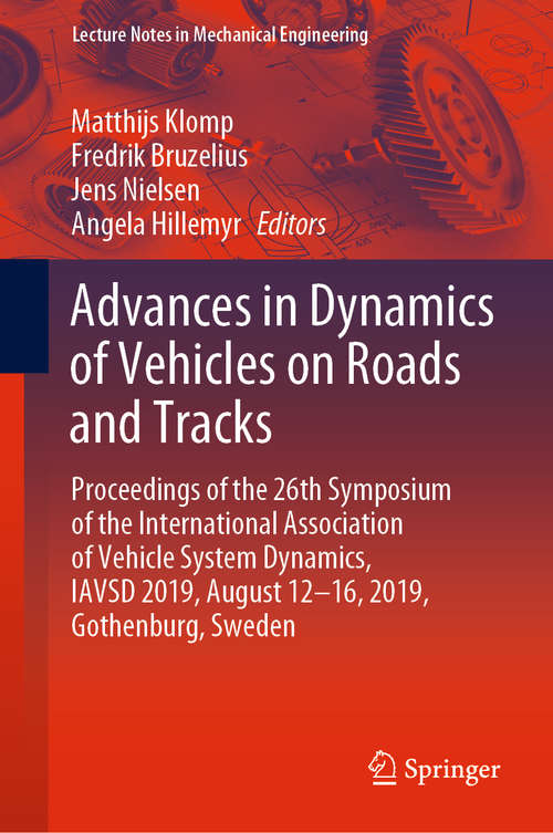 Advances in Dynamics of Vehicles on Roads and Tracks: Proceedings of the 26th Symposium of the International Association of Vehicle System Dynamics, IAVSD 2019, August 12-16, 2019, Gothenburg, Sweden (Lecture Notes in Mechanical Engineering)