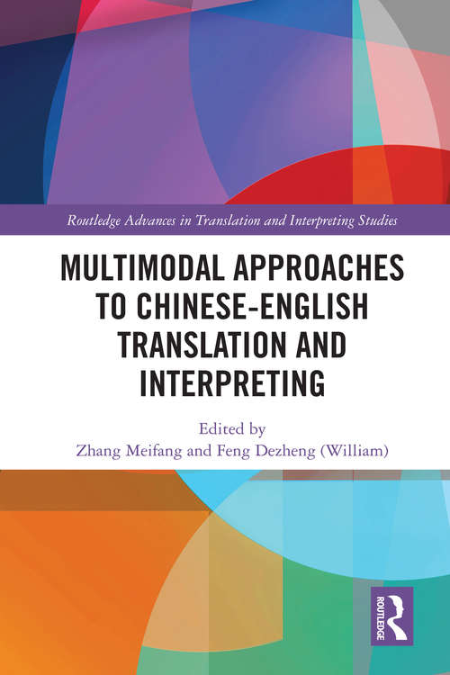 Multimodal Approaches to Chinese-English Translation and Interpreting (Routledge Advances in Translation and Interpreting Studies)