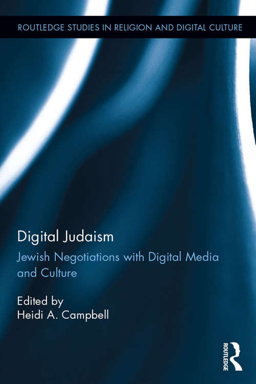 Digital Judaism: Jewish Negotiations with Digital Media and Culture (Routledge Studies in Religion and Digital Culture)