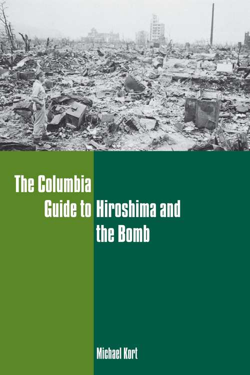 The Columbia Guide to Hiroshima and the Bomb (Columbia Guides to American History and Cultures)