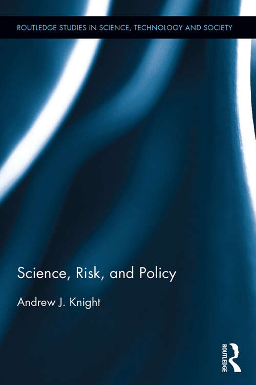 Science, Risk, and Policy (Routledge Studies in Science, Technology and Society)