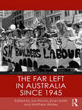 The Far Left in Australia since 1945 (Routledge Studies in Radical History and Politics)