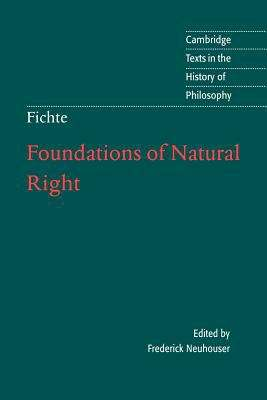 The Foundations Of Natural Right, according to the Principles of the Wissenschaftslehre