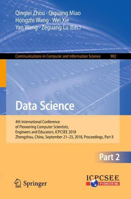 Data Science: 4th International Conference of Pioneering Computer Scientists, Engineers and Educators, ICPCSEE 2018, Zhengzhou, China, September 21-23, 2018, Proceedings, Part II (Communications in Computer and Information Science #902)