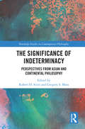 The Significance of Indeterminacy: Perspectives from Asian and Continental Philosophy (Routledge Studies in Contemporary Philosophy)