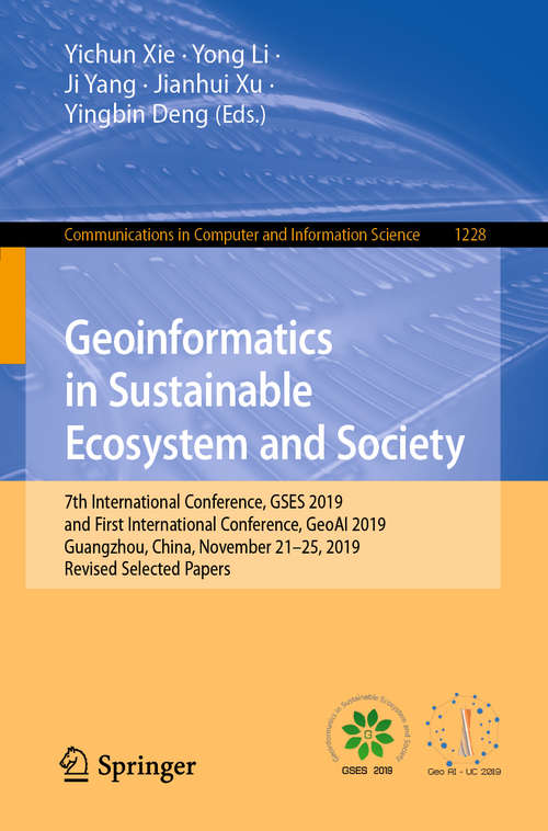 Geoinformatics in Sustainable Ecosystem and Society: 7th International Conference, GSES 2019, and First International Conference, GeoAI 2019, Guangzhou, China, November 21–25, 2019, Revised Selected Papers (Communications in Computer and Information Science #1228)