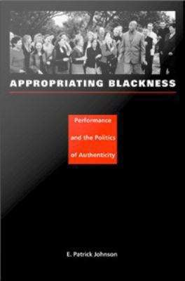 Appropriating Blackness: Performance and the Politics of Authenticity