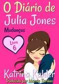 O Diário de Julia Jones - Livro 6 - Mudanças (O Diário de Julia Jones #6)