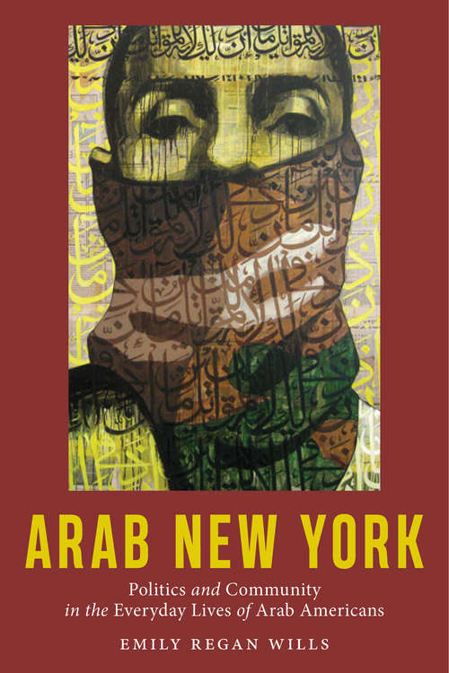 Arab New York: Politics and Community in the Everyday Lives of Arab Americans