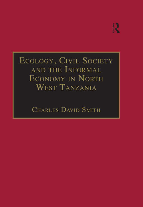 Ecology, Civil Society and the Informal Economy in North West Tanzania (The Making of Modern Africa)