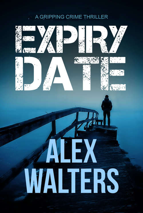Expiry Date: A Gripping Crime Thriller (The DI Alec McKay Series #4)